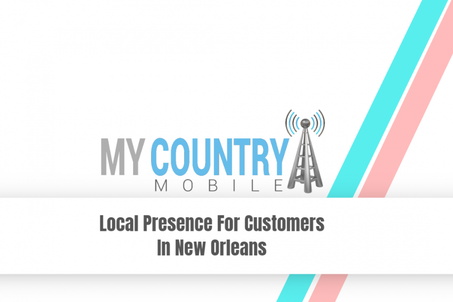 Local Presence For Customers In New Orleans - My Country Mobile
