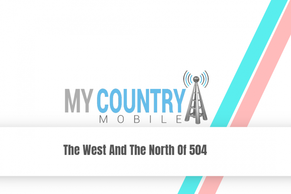 The West And The North Of 504 - My Country Mobile