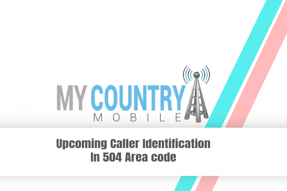 Upcoming Caller Identification In 504 Area code - My Country Mobile