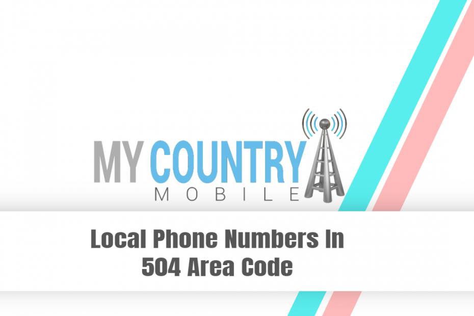 Local Phone Numbers In 504 Area Code - My Country Mobile