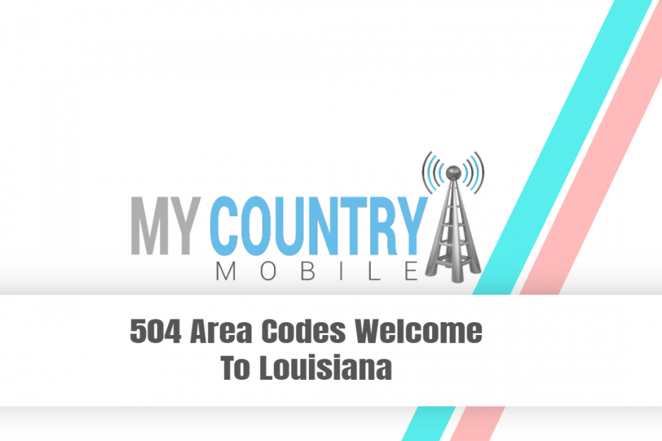 504 Area Codes Welcome To Louisiana - My Country Mobile