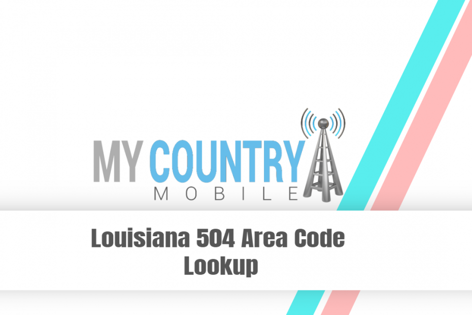Louisiana 504 Area Code Lookup - My Country Mobile