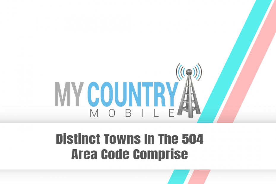 Distinct Towns In The 504 Area Code Comprise - My Country Mobile