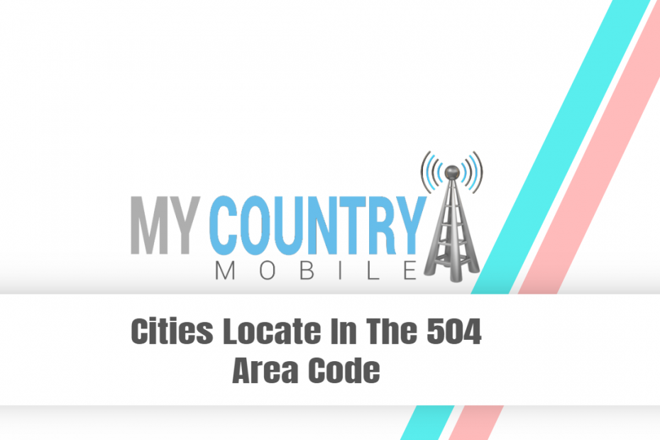 Cities Locate In The 504 Area Code - My Country Mobile