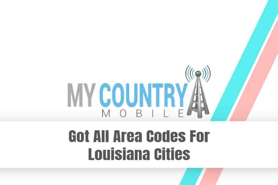 Got All Area Codes For Louisiana Cities - My Country Mobile