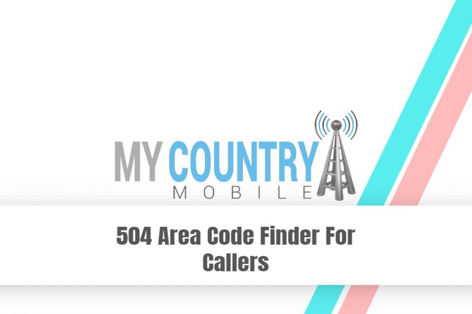 504 Area Code Finder For Callers - My Country Mobile